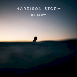 Harrison Storm - Be Slow